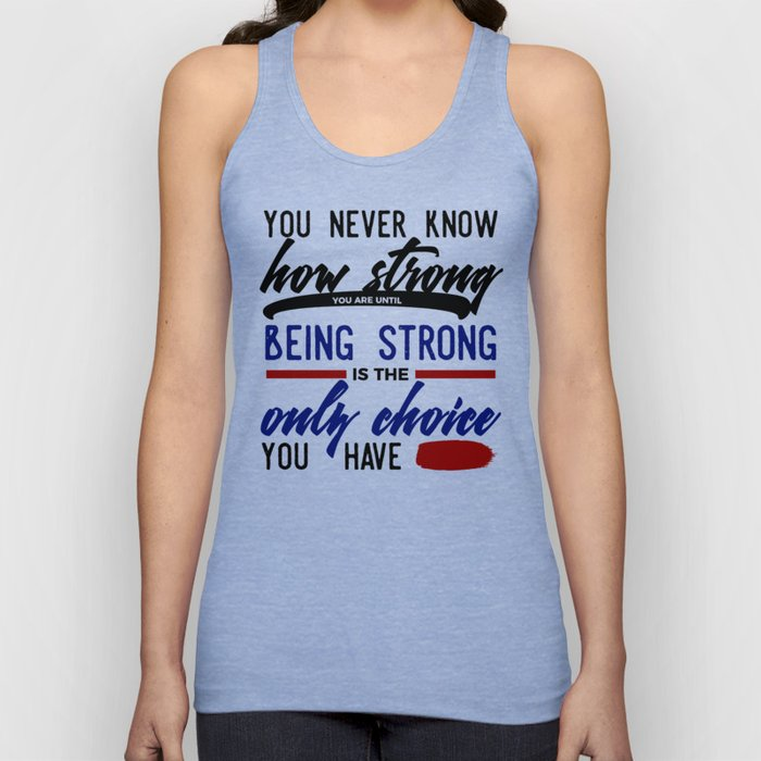 Being Strong Is Your Only Choice Unisex Tank Top
