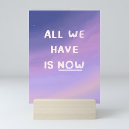 All we have is now Mini Art Print
