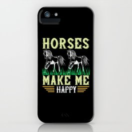 Horse - Horses Make Me Happy iPhone Case