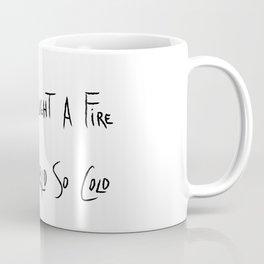 You brought a fire to a world so cold (Ocean Drive lyrics) - light Coffee Mug
