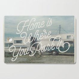 HOME IS WHERE YOU PARK IT Cutting Board