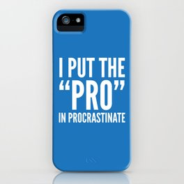 I PUT THE PRO IN PROCRASTINATE (Blue) iPhone Case