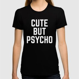 Cute But Psycho Funny Quote T-shirt