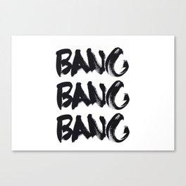Bang Bang Bang! Canvas Print
