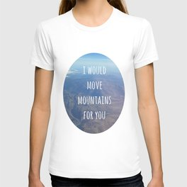 I Would Move Mountains For You T-shirt