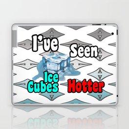 I've Seen Ice Cubes Hotter Laptop & iPad Skin