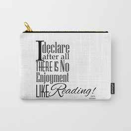 I Declare After All There Is No Enjoyment Like Reading - Jane Austen Quote from Pride and Prejudice Carry-All Pouch