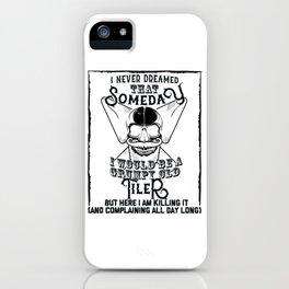 I Never Dreamed I Would Be a Grumpy Old Tiler! But Here I am Killing It Funny Tiler Shirt iPhone Case