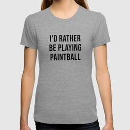 I'd Rather Be Playing Paintball T-shirt