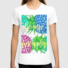 Because Pineapples T-shirt