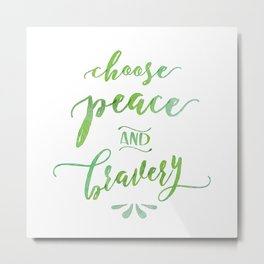 Choose Peace and Bravery Metal Print