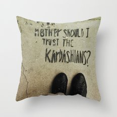 Mother, Should I Trust The Kardashians? Throw Pillow