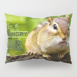 He Fills the Hungry- Psalm 107:9 Pillow Sham