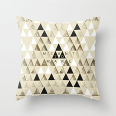 Meant to Make Throw Pillow