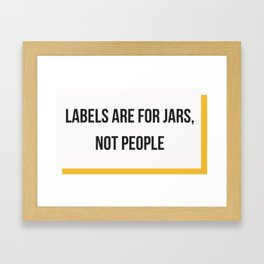 Labels are for Jars, not People Framed Art Print