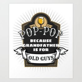 Grandparent Gift for Pop-Pop Grandfather is For Old Guys Gift Art Print