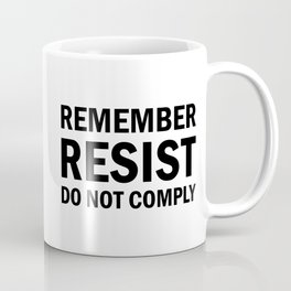 Remember; Resist; Do Not Comply Coffee Mug