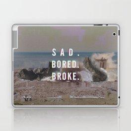 SAD. BORED. BROKE. Laptop & iPad Skin