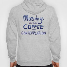 Mornings are for Coffee and Contemplation Hoody