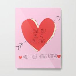 I Love You Like A Love Song  Metal Print