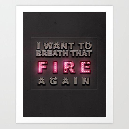 Breathe That Fire Art Print