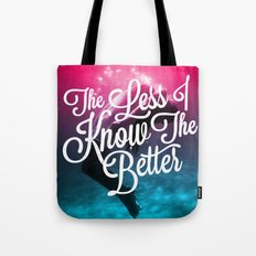The Less I Know Tote Bag
