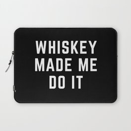 Whiskey Made Me Do It Funny Quote Laptop Sleeve