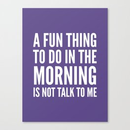 A Fun Thing To Do In The Morning Is Not Talk To Me (Ultra Violet) Canvas Print