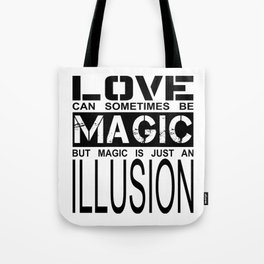 love can sometimes be magic - but magic is just an illusion Tote Bag