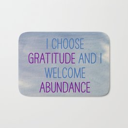 I Choose Gratitude And I Welcome Abundance Bath Mat