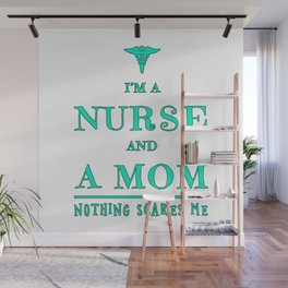 Nurse And Mom - Nothing Scares Me - Mothers Day Graduation Gift Wall Mural