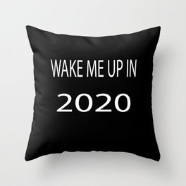 Wake Me Up in 2020 Throw Pillow