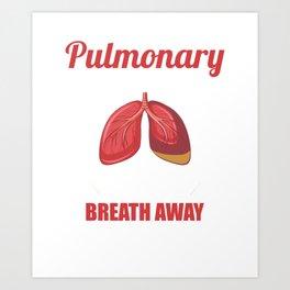 Are You a Pulmonary Embolism Take My Breath Away Art Print