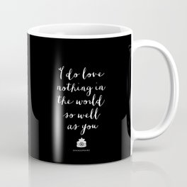 I Do Love Nothing in the World So Well as You black-white typography poster bedroom wall home decor Coffee Mug