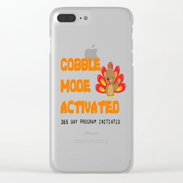 THANKSGIVING GOBBLE MODE ACTIVATED 365 DAY Program Clear iPhone Case