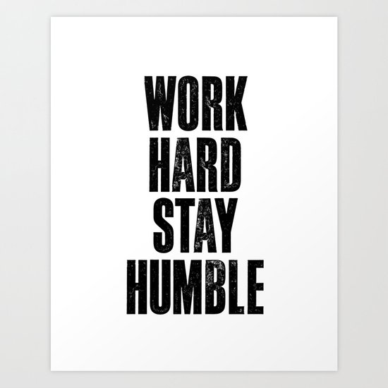 Work Hard Stay Humble Black And White Letterpress Poster Office Decor Tee Shirt Art Print By Themotivatedtype Society6