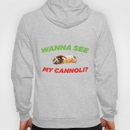 Wanna See My Cannoli - Funny Adult Italian Food Joke Hoody