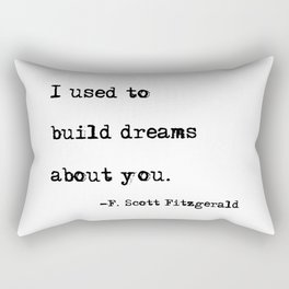 I used to build dreams about you - F. Scott Fitzgerald quote Rectangular Pillow