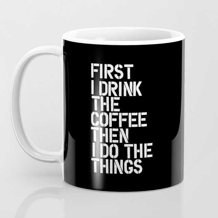 First I Drink the Coffee Then I Do The Things black and white bedroom poster home wall decor canvas Coffee Mug
