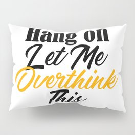 Hang On Let Me Overthink This Funny Meme Analysis Pillow Sham