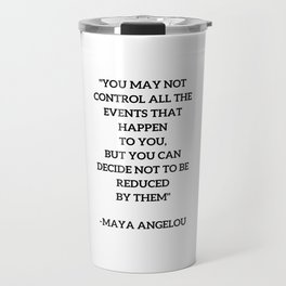 MAYA ANGELOU - WISE WORDS ON CONTROL Travel Mug