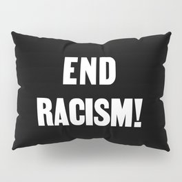 END RACISM! Pillow Sham