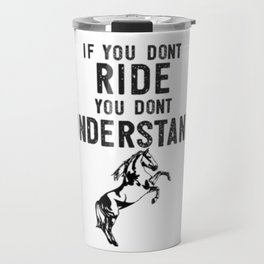 You Don't Ride You Don't Understand Horse Rider Black Travel Mug