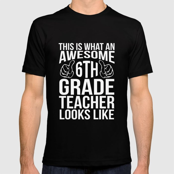Awesome 6th Grade Teacher Looks Like T Shirt And Hoodies T Shirt By