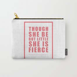 Though she be but little she is fierce. Shakespeare Carry-All Pouch