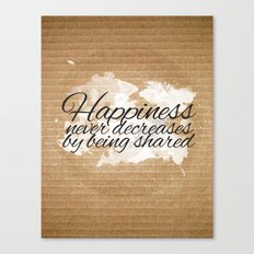 HAPPINESS NEVER DECREASES Canvas Print