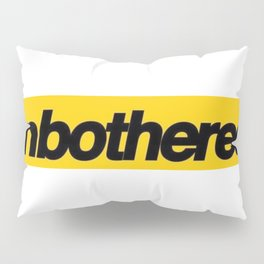 Unbothered - Adjective - Showing or Feeling A Lack Of Concern About Or Interest In Something. Pillow Sham