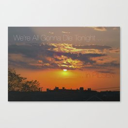 we're all gonna die tonight.  sunset Canvas Print