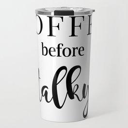 Coffee before talky Travel Mug