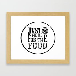 Just Here For The Food Framed Art Print